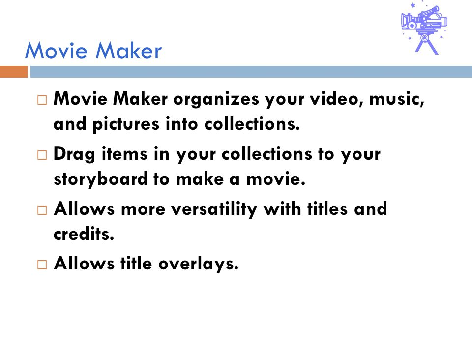 Movie Maker  Movie Maker organizes your video, music, and pictures into collections.