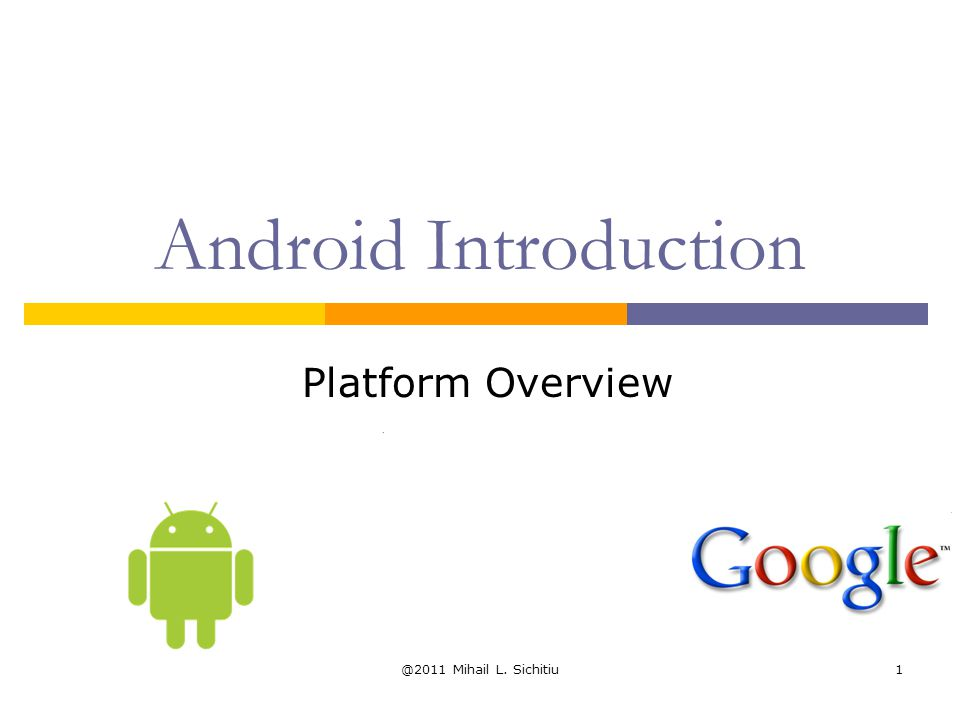 @2011 Mihail L. Sichitiu1 Android Introduction Platform Overview