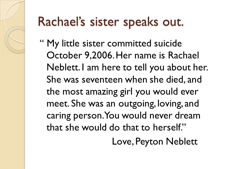 Rachael's sister speaks out. My little sister committed suicide October 9,2006.