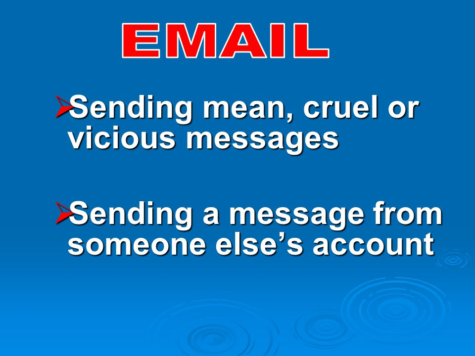  Sending mean, cruel or vicious messages  Sending a message from someone else's account