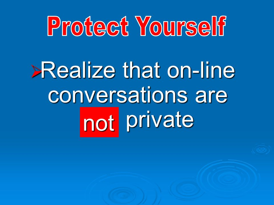  Realize that on-line conversations are private not