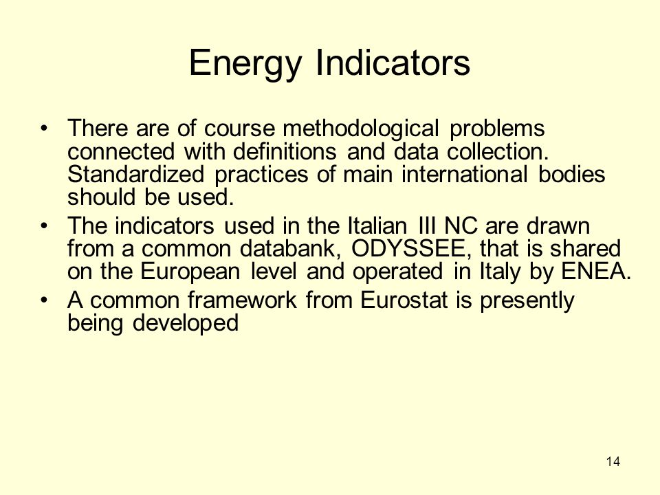14 Energy Indicators There are of course methodological problems connected with definitions and data collection.
