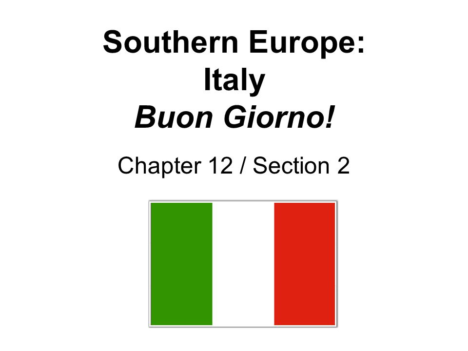 Southern Europe: Italy Buon Giorno! Chapter 12 / Section 2
