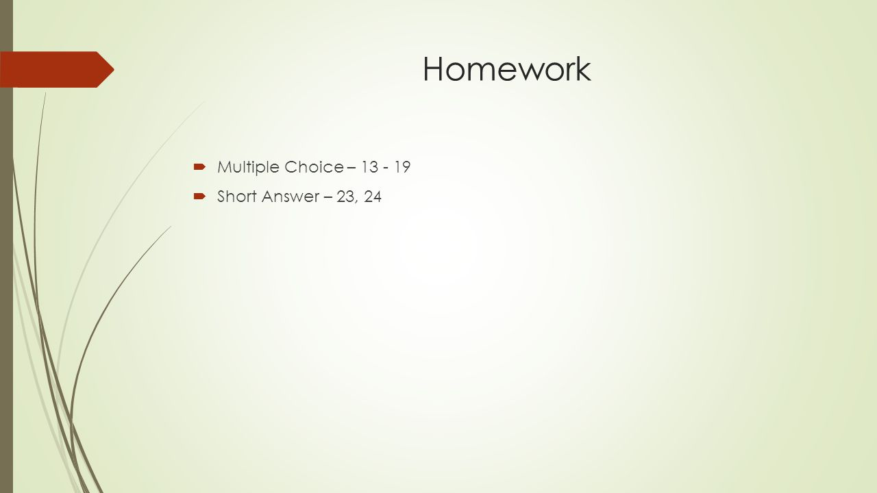 Homework  Multiple Choice –  Short Answer – 23, 24