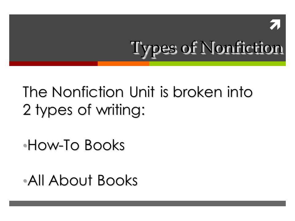  Types of Nonfiction The Nonfiction Unit is broken into 2 types of writing: How-To Books How-To Books All About Books All About Books