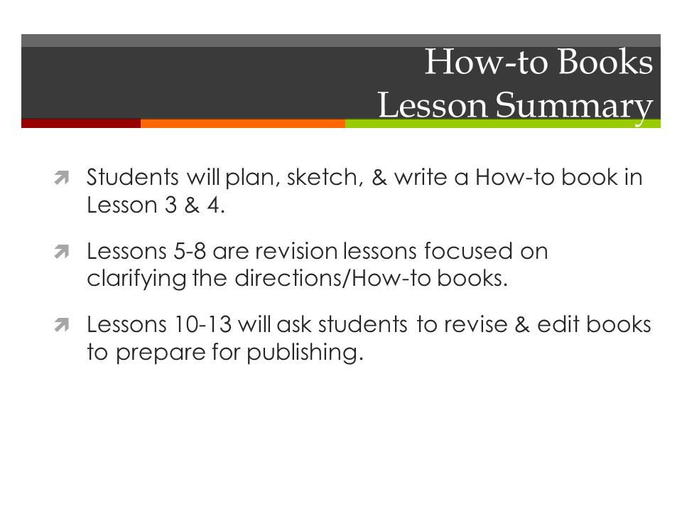 How-to Books Lesson Summary  Students will plan, sketch, & write a How-to book in Lesson 3 & 4.