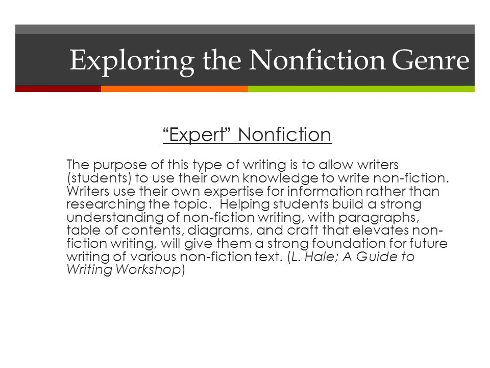 Expert Nonfiction The purpose of this type of writing is to allow writers (students) to use their own knowledge to write non-fiction.