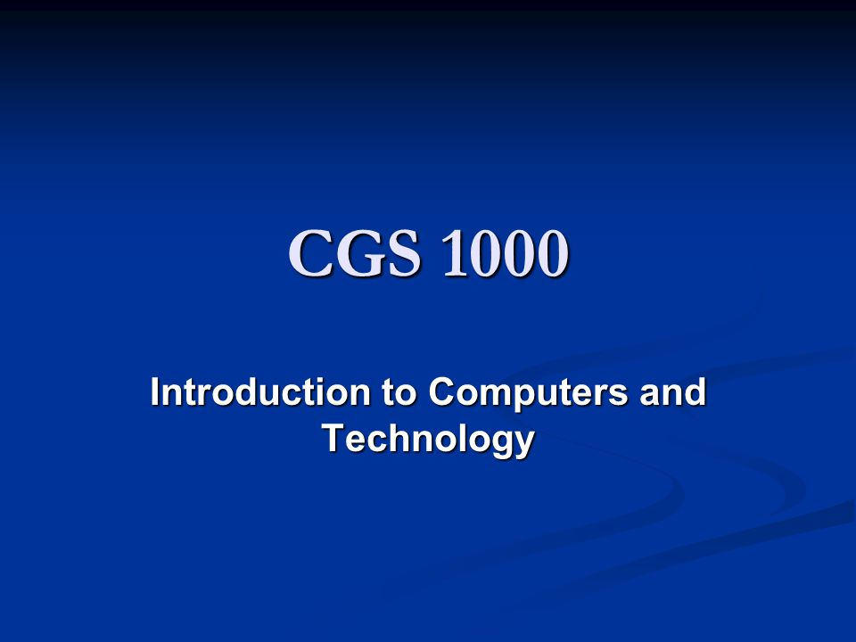 CGS 1000 Introduction to Computers and Technology