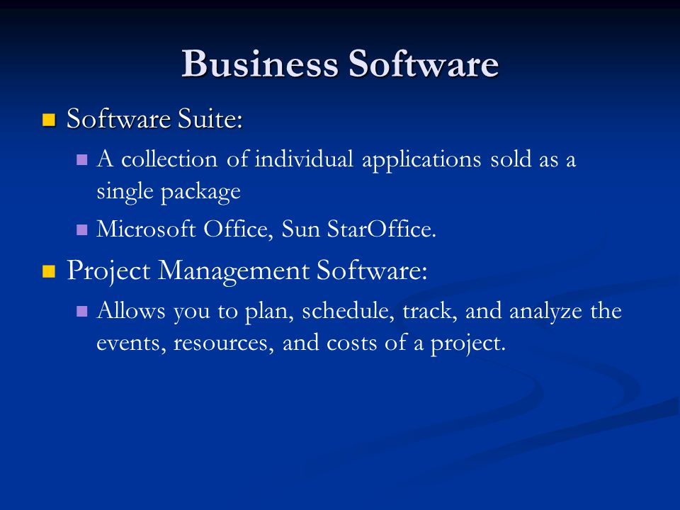 Business Software Software Suite: Software Suite: A collection of individual applications sold as a single package Microsoft Office, Sun StarOffice.