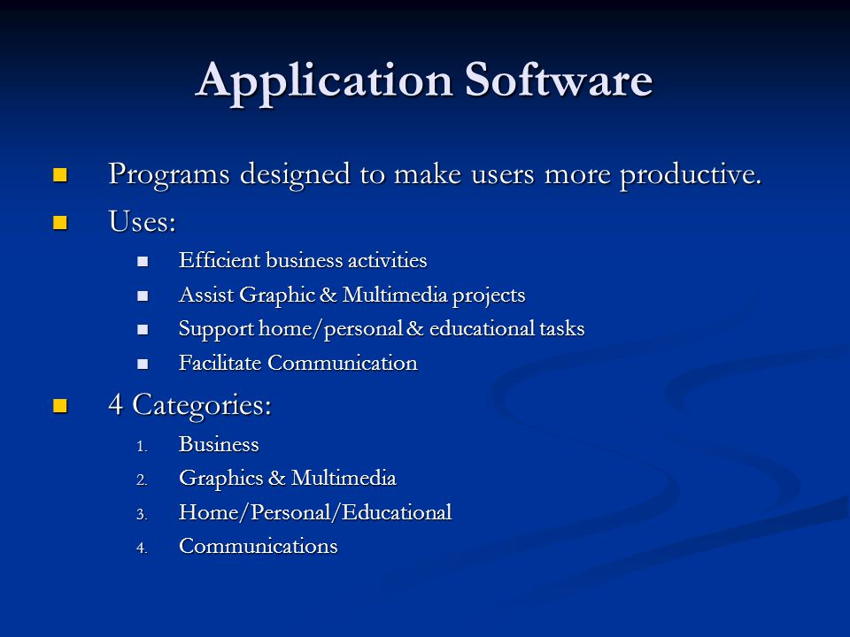 Application Software Programs designed to make users more productive.