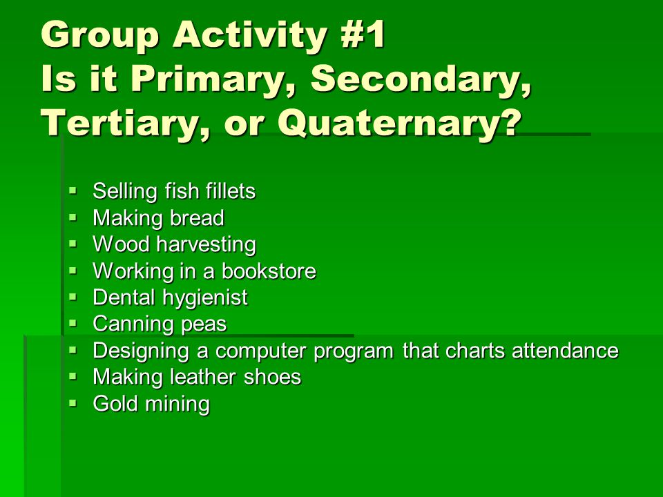 Group Activity #1 Is it Primary, Secondary, Tertiary, or Quaternary.