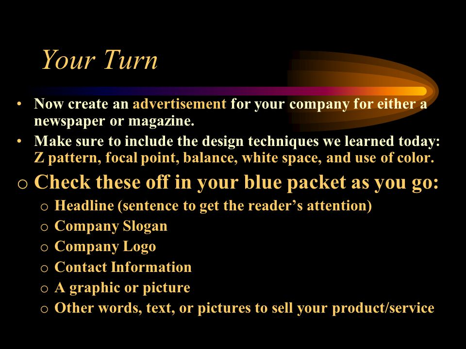 Your Turn Now create an advertisement for your company for either a newspaper or magazine.