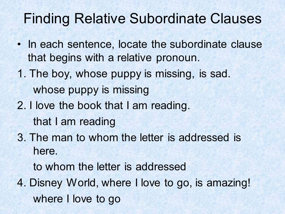 Finding Relative Subordinate Clauses In each sentence, locate the subordinate clause that begins with a relative pronoun.