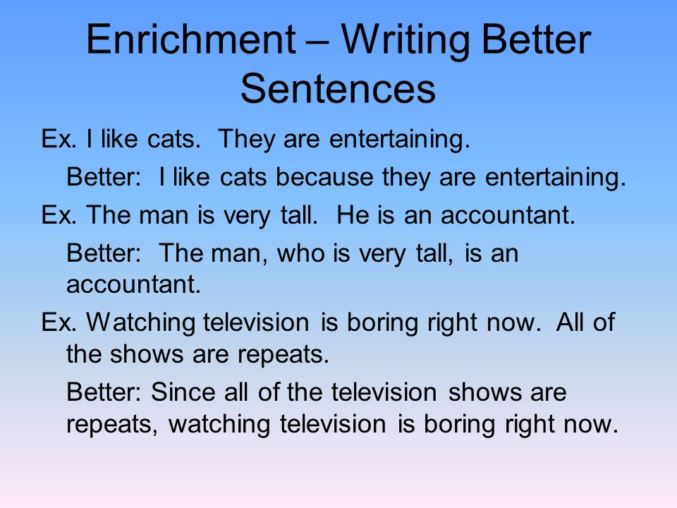 Enrichment – Writing Better Sentences Ex. I like cats.