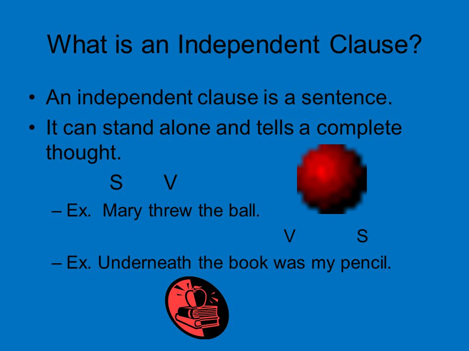 What is an Independent Clause. An independent clause is a sentence.