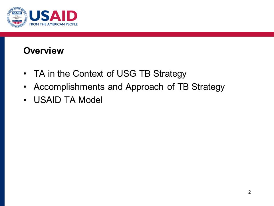 Overview TA in the Context of USG TB Strategy Accomplishments and Approach of TB Strategy USAID TA Model 2