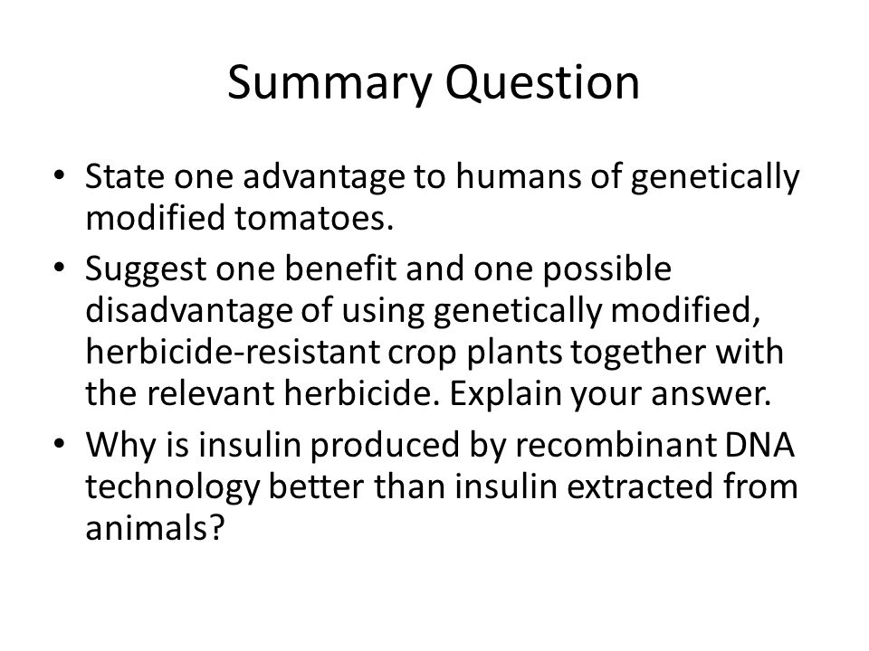 Summary Question State one advantage to humans of genetically modified tomatoes.