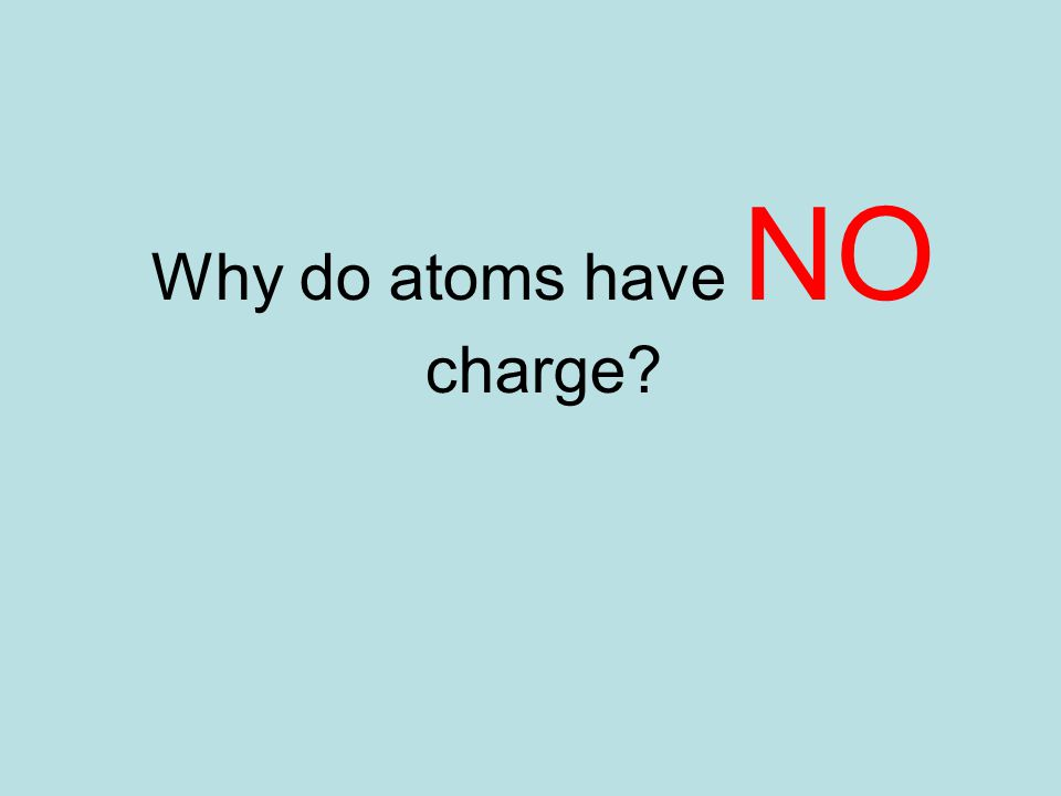 Why do atoms have NO charge