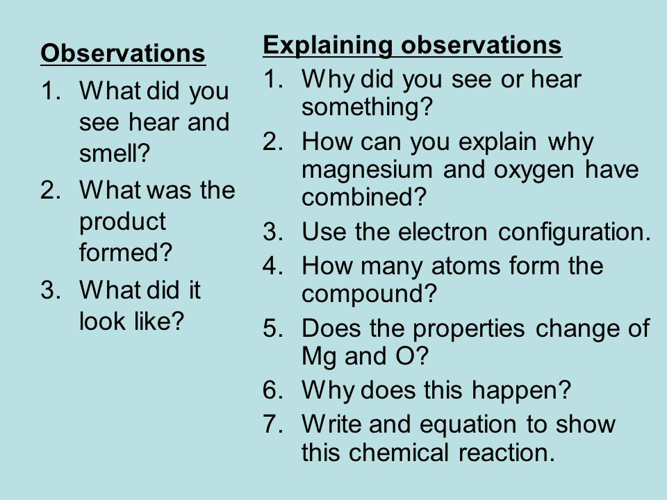 Observations 1.What did you see hear and smell. 2.What was the product formed.