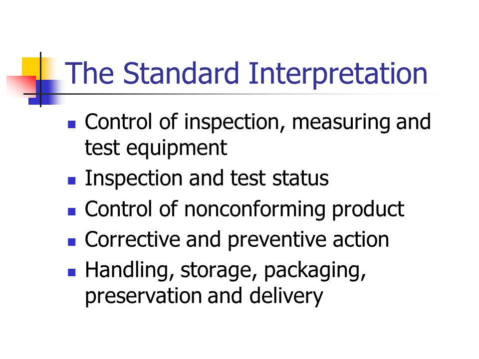 The Standard Interpretation Control of inspection, measuring and test equipment Inspection and test status Control of nonconforming product Corrective and preventive action Handling, storage, packaging, preservation and delivery