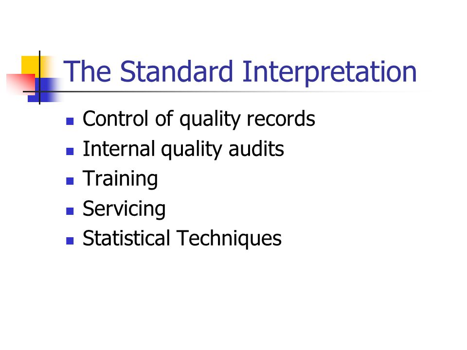The Standard Interpretation Control of quality records Internal quality audits Training Servicing Statistical Techniques