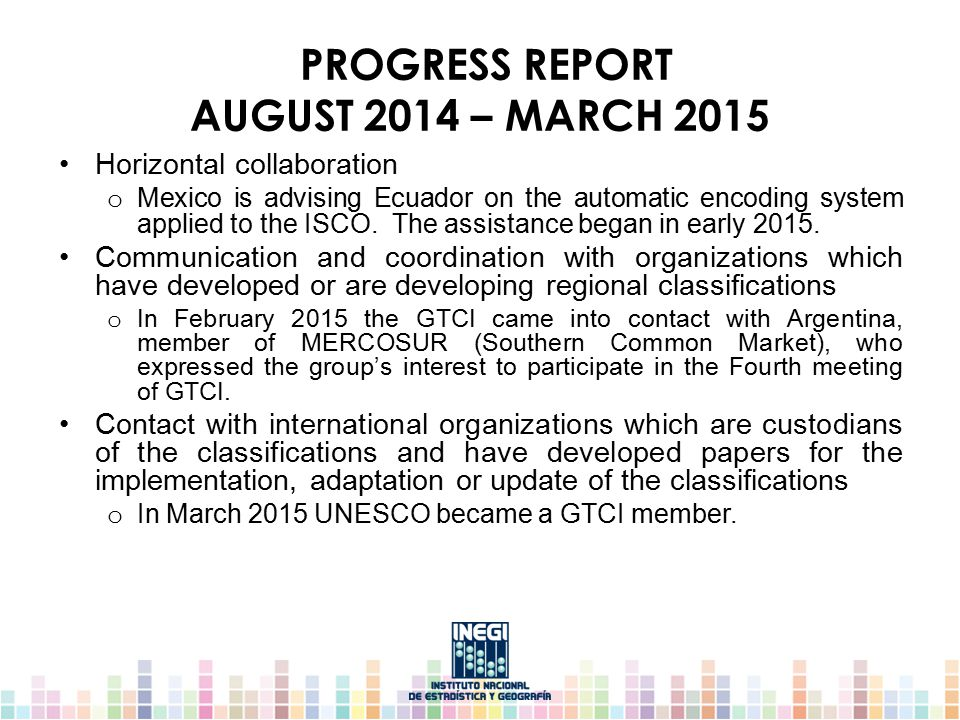 PROGRESS REPORT AUGUST 2014 – MARCH 2015 Horizontal collaboration o Mexico is advising Ecuador on the automatic encoding system applied to the ISCO.