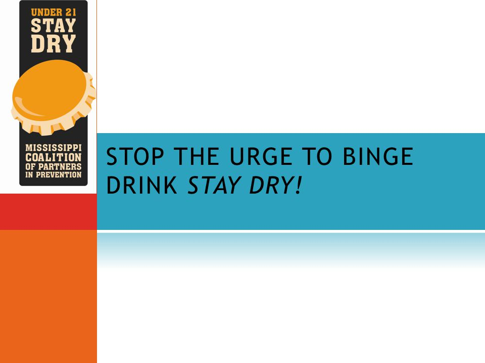 STOP THE URGE TO BINGE DRINK STAY DRY!