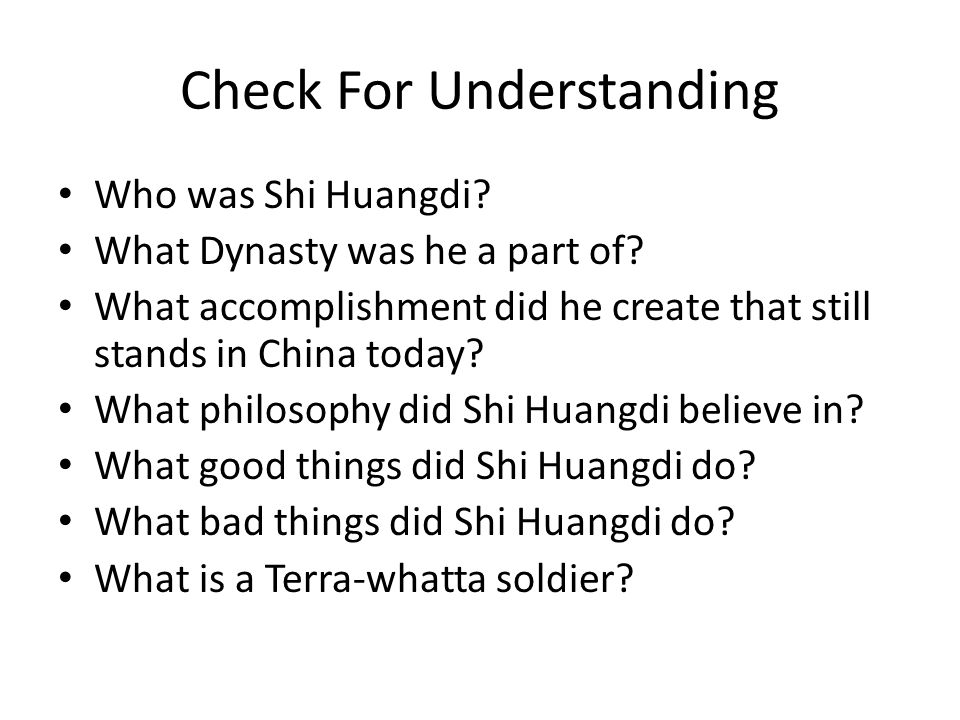 Check For Understanding Who was Shi Huangdi. What Dynasty was he a part of.