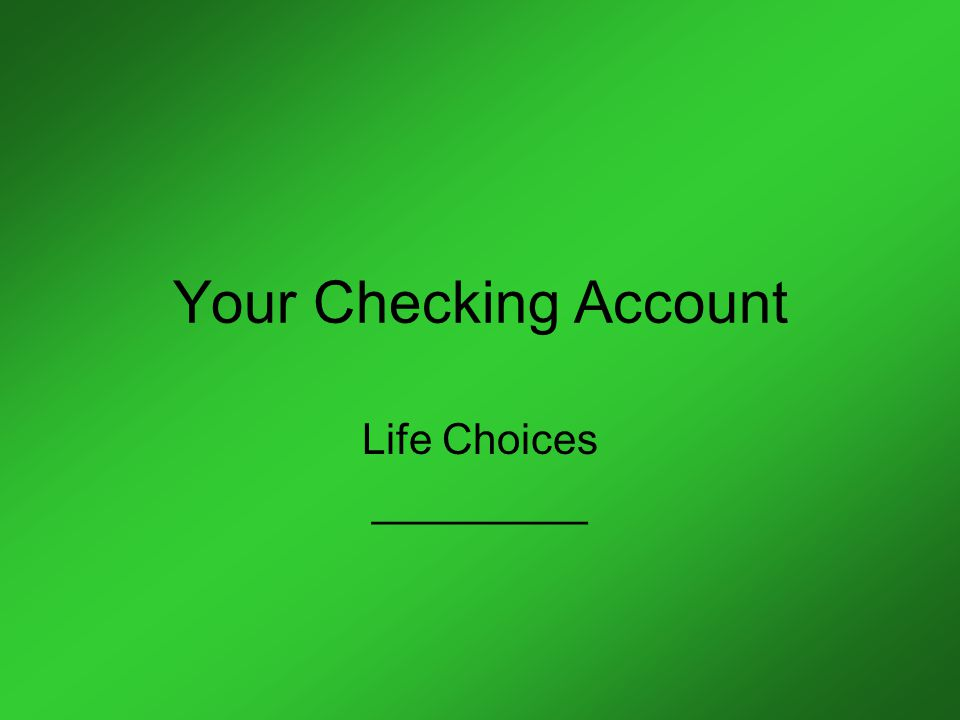 Your Checking Account Life Choices _________