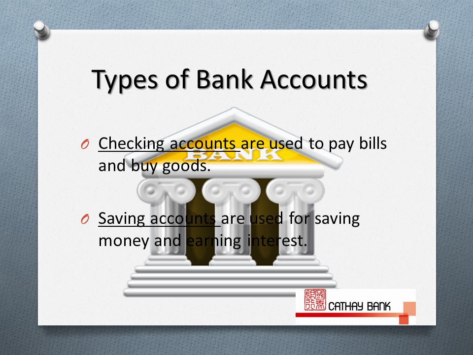 O Checking accounts are used to pay bills and buy goods.