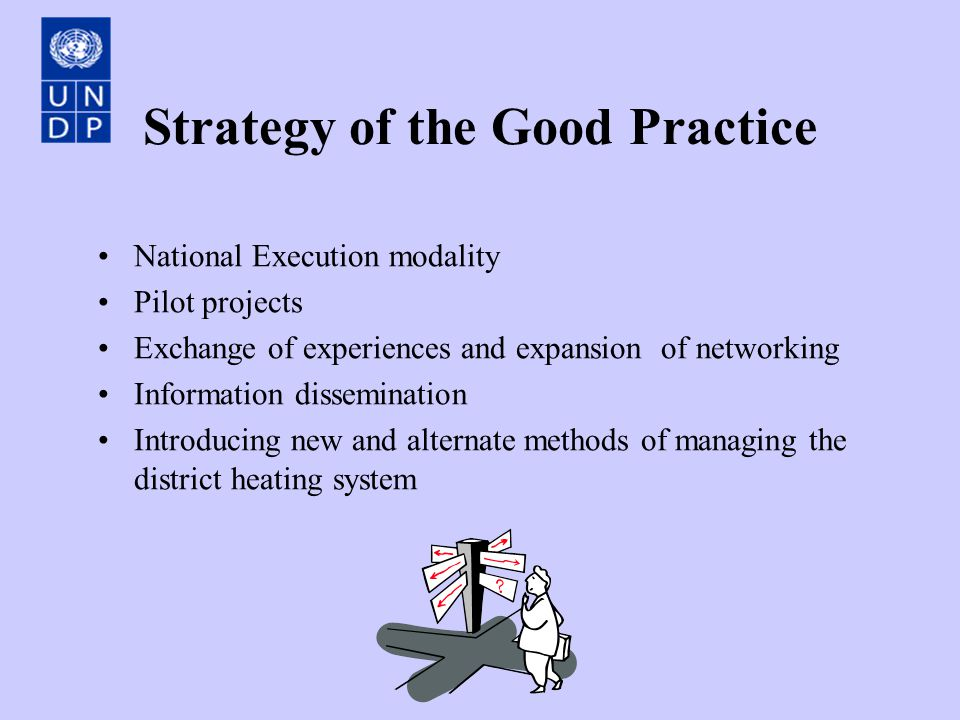 Strategy of the Good Practice National Execution modality Pilot projects Exchange of experiences and expansion of networking Information dissemination Introducing new and alternate methods of managing the district heating system
