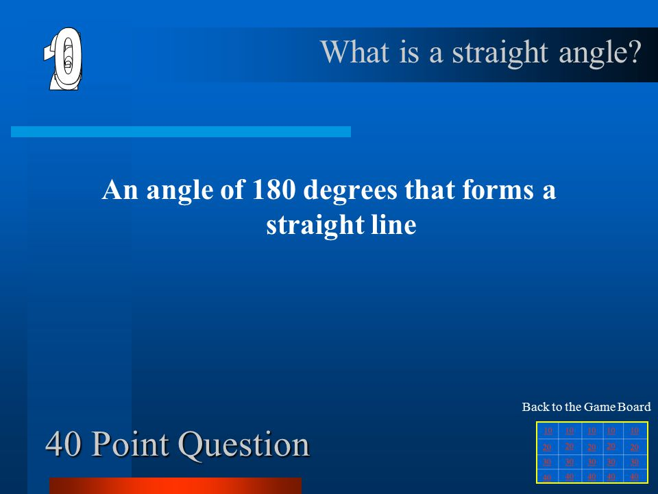 30 Point Question An angle of less than 90 degrees What is an acute angle Back to the Game Board
