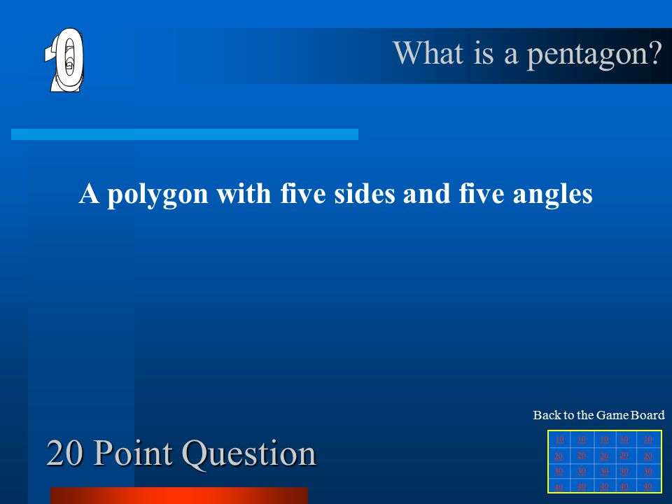 10 Point Question A polygon with six sides and six angles What is a hexagon Back to the Game Board
