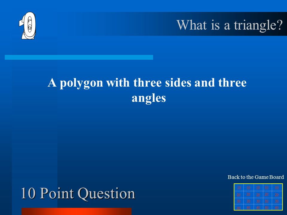 50 Point Question A polygon with ten sides and ten angles What is a decagon Back to the Game Board