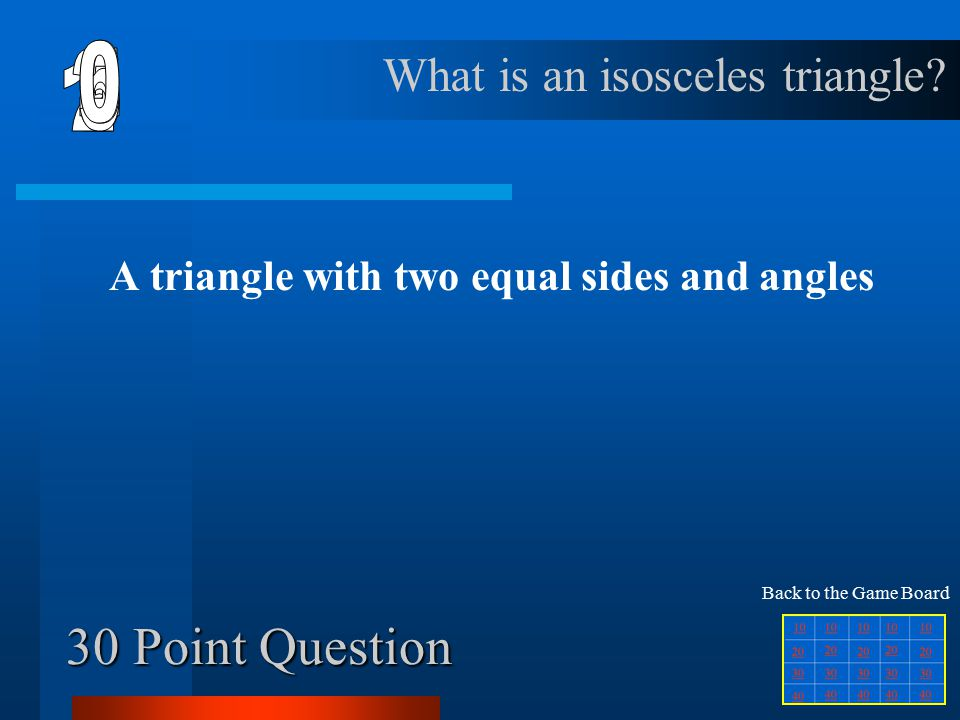 20 Point Question A triangle with one right angle What is a right triangle Back to the Game Board