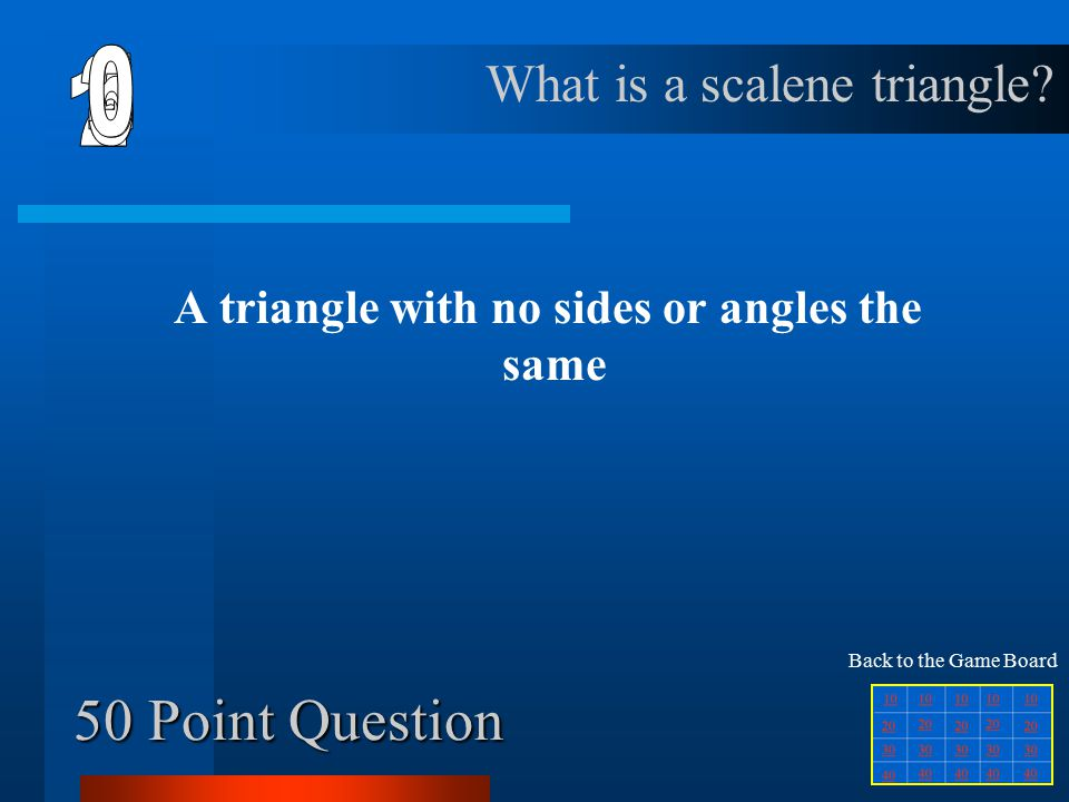 40 Point Question A triangle with three equal sides and angles What is an equilateral triangle.
