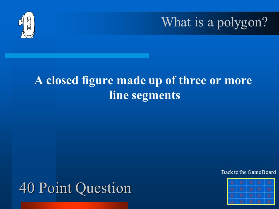 30 Point Question Lines that form right angles What are perpendicular lines Back to the Game Board