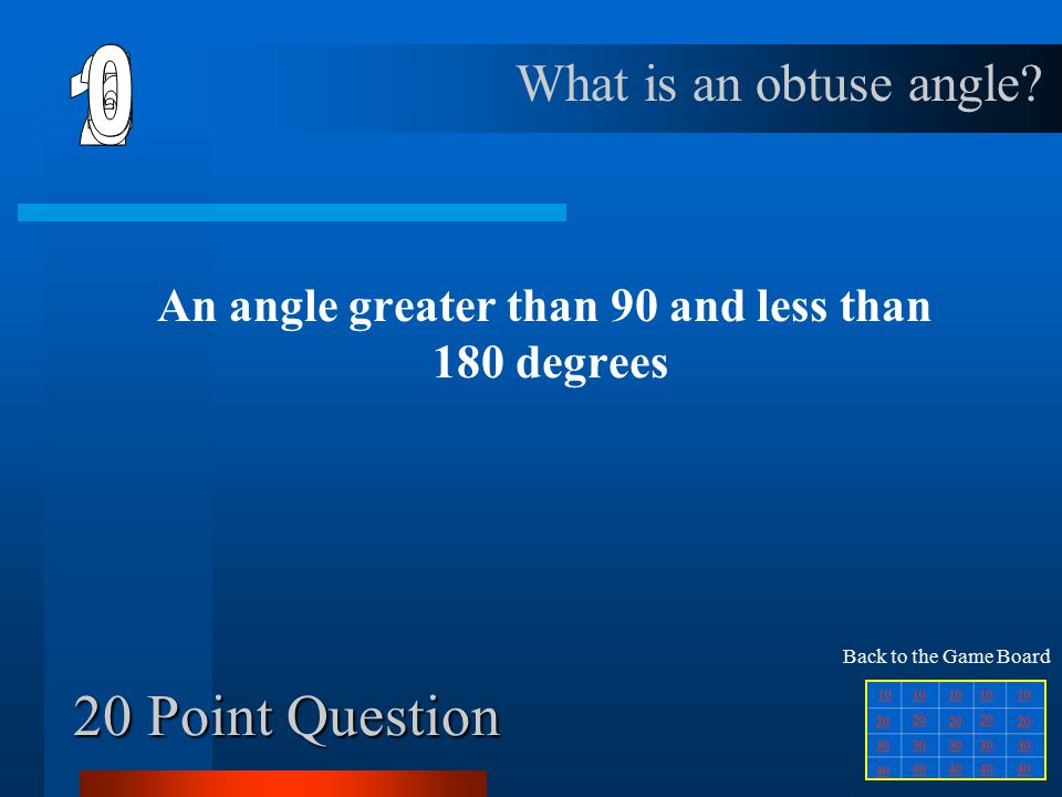 10 Point Question An angle of 90 degrees What is a right angle Back to the Game Board