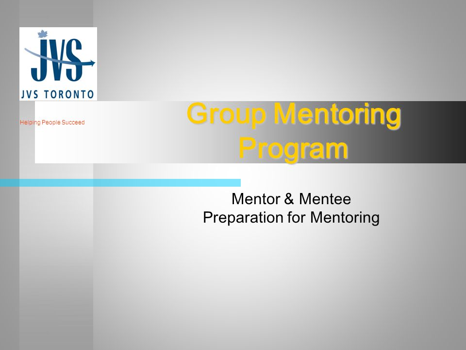 Group Mentoring Program Mentor & Mentee Preparation for Mentoring Helping People Succeed