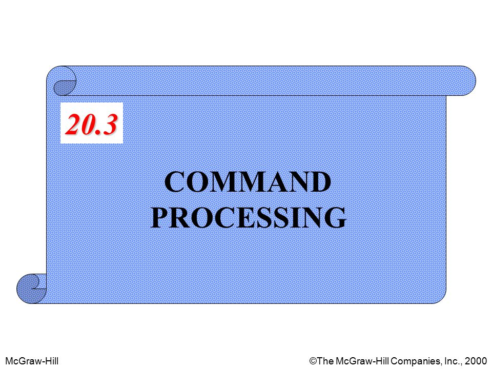 McGraw-Hill©The McGraw-Hill Companies, Inc., 2000 COMMAND PROCESSING 20.3