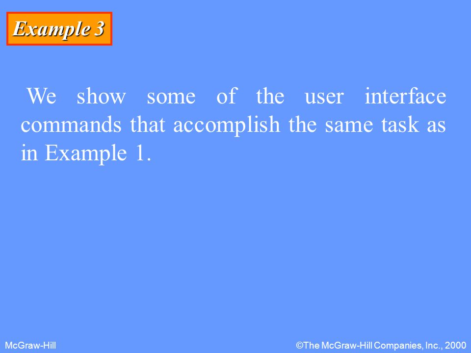 McGraw-Hill©The McGraw-Hill Companies, Inc., 2000 Example 3 We show some of the user interface commands that accomplish the same task as in Example 1.