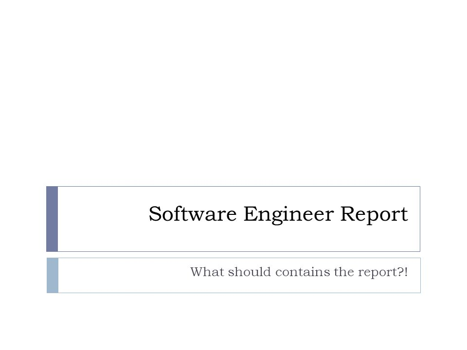 Software Engineer Report What should contains the report !