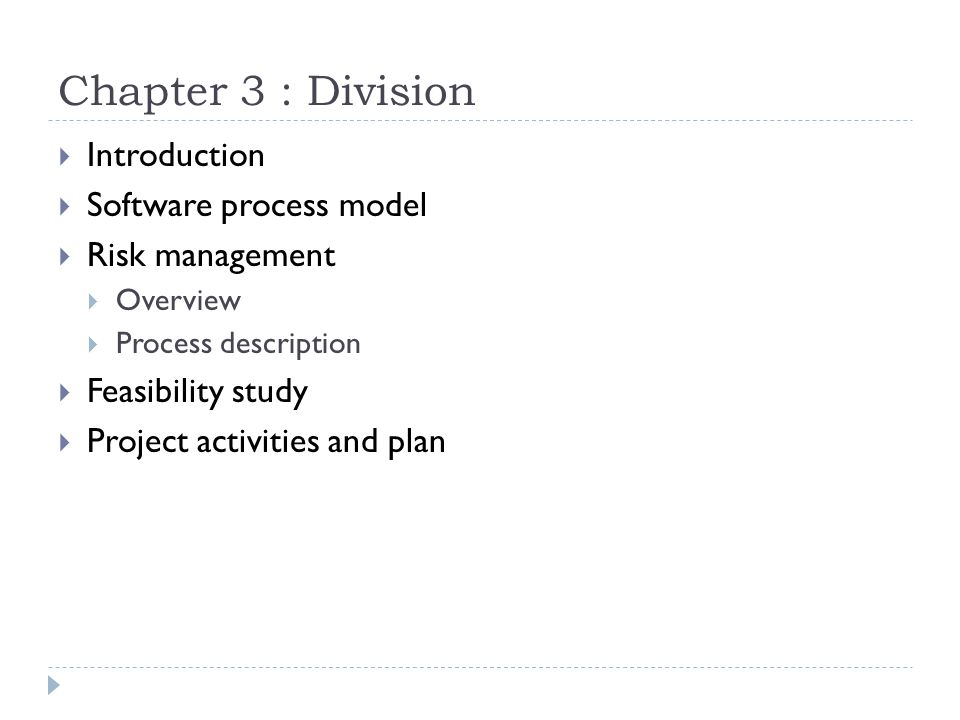Chapter 3 : Division  Introduction  Software process model  Risk management  Overview  Process description  Feasibility study  Project activities and plan