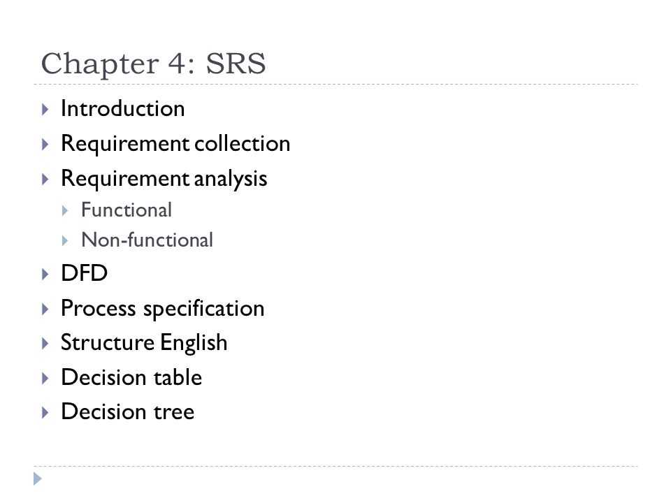 Chapter 4: SRS  Introduction  Requirement collection  Requirement analysis  Functional  Non-functional  DFD  Process specification  Structure English  Decision table  Decision tree