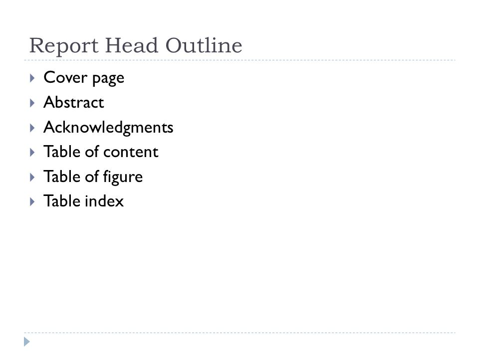 Report Head Outline  Cover page  Abstract  Acknowledgments  Table of content  Table of figure  Table index