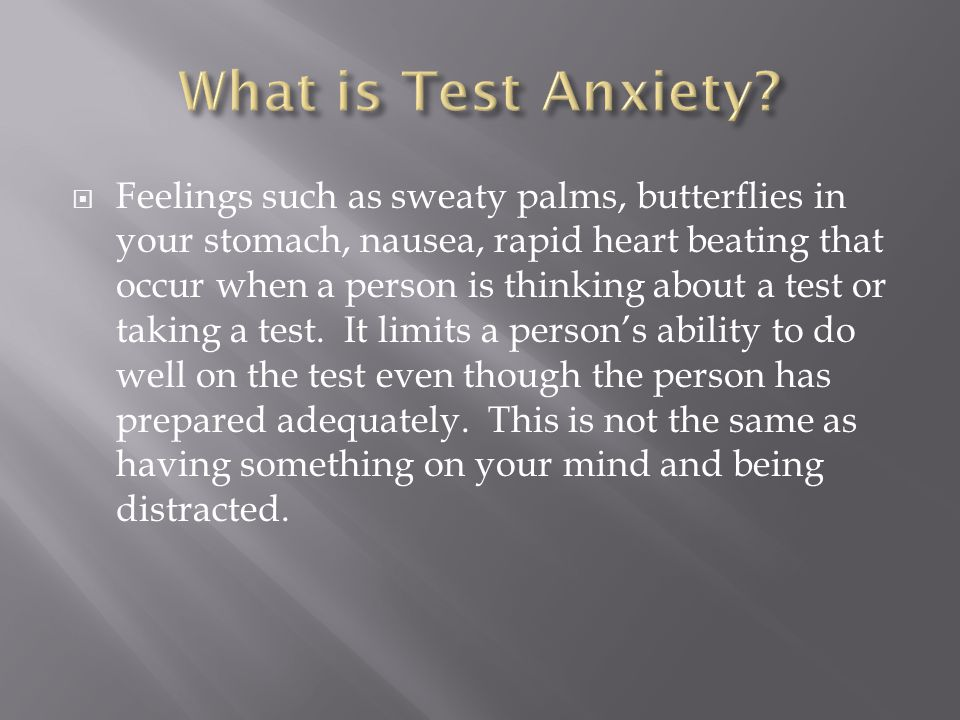  Feelings such as sweaty palms, butterflies in your stomach, nausea, rapid heart beating that occur when a person is thinking about a test or taking a test.