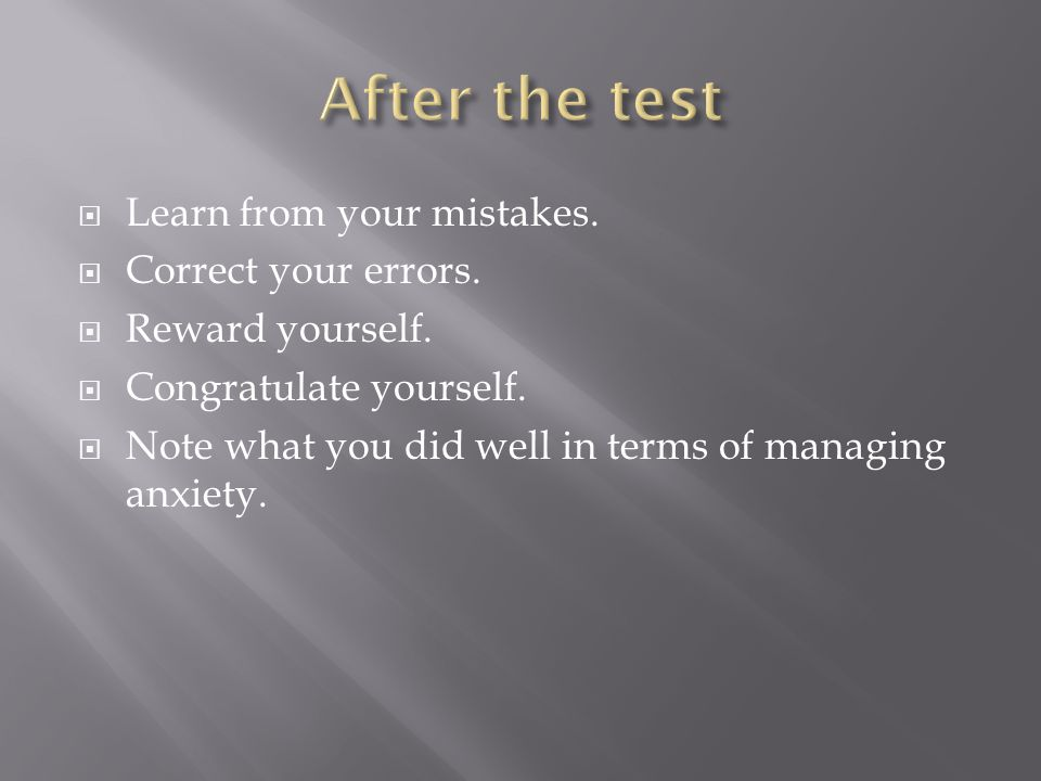  Learn from your mistakes.  Correct your errors.