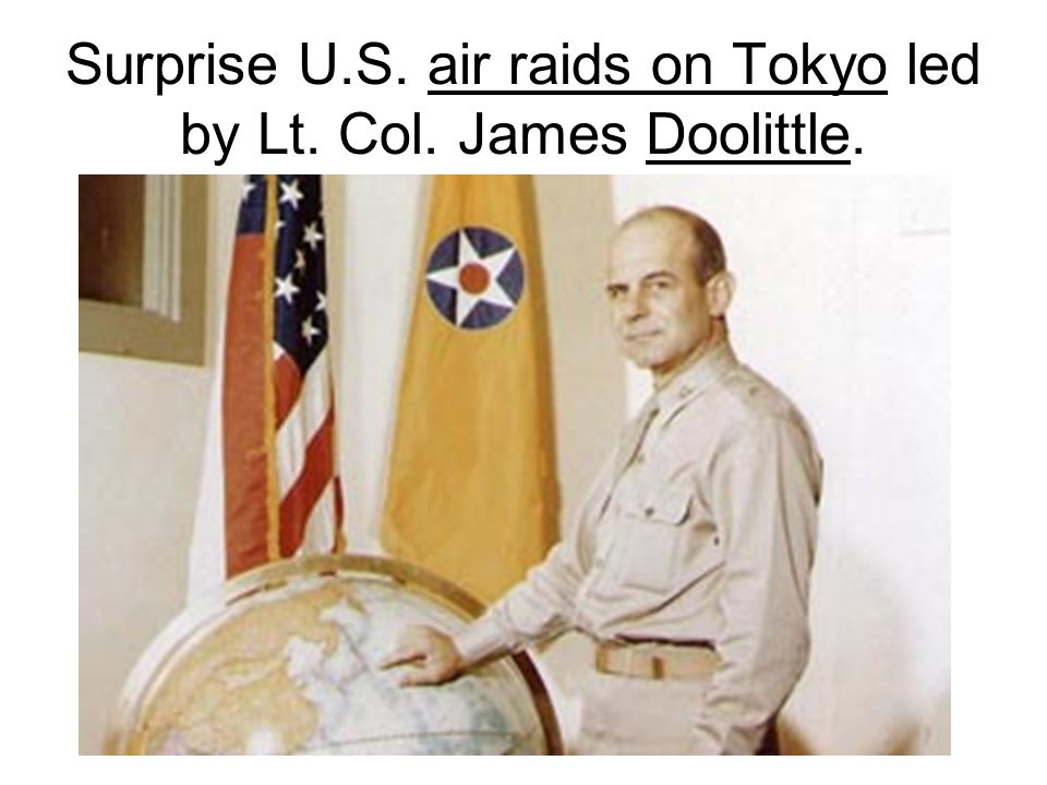 Surprise U.S. air raids on Tokyo led by Lt. Col. James Doolittle.