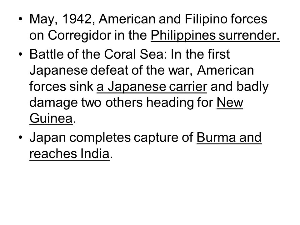 May, 1942, American and Filipino forces on Corregidor in the Philippines surrender.