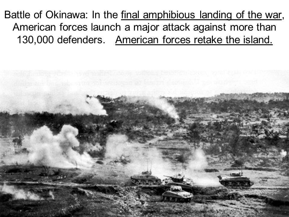 Battle of Okinawa: In the final amphibious landing of the war, American forces launch a major attack against more than 130,000 defenders.